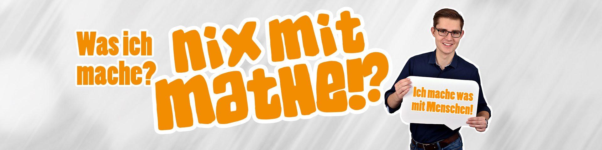 Was ich mache? Nix mit Mathe!? Ich mache was mit Menschen!
